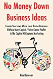 No Money Down Business Ideas (2017): Create Your own Work from Home Business Without Any Capital. Video Game Profits & No Capital AliExpress Marketing