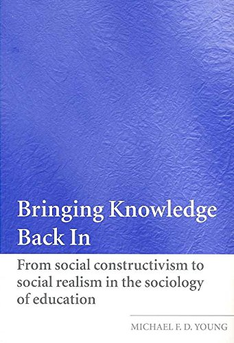 [Bringing Knowledge Back in: From Social Constructivism to Social Realism in the Sociology of Education] (By: Michael F. D. Young) [published: December, 2007]