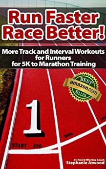 Run Faster Race Better: For 5K, 10K, Half Marathon, Marathon and Triathlons (Return to Fitness) (English Edition) von [Atwood, Stephanie]