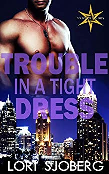 Trouble In A Tight Dress (Six Points Security Book 1) (English Edition) di [Sjoberg, Lori]