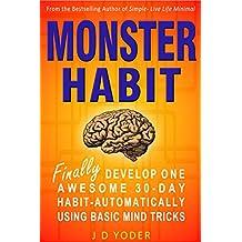 Monster Habit: Develop One, Awesome 30-Day Habit Automatically, Using Basic Mind Tricks (Create Good Habits) (English Edition)