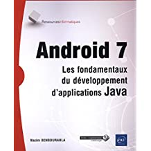 Android 7 - Les fondamentaux du développement d'applications Java