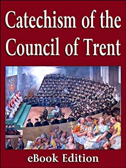 The Catechism of the Council of Trent (1566) by [Catholic Church]