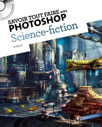 Savoir tout faire avec photoshop Science fiction (1CD) par Collectif