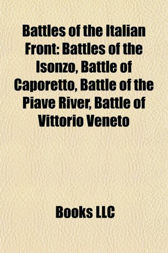 Battles of the Italian Front: Battles of the Isonzo, Battle of Caporetto, Battle of the Piave River, Battle of Vittorio Veneto