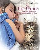 """Afficher """"Iris Grace : la petite fille qui s'ouvrit au monde grâce à un chat"""""""