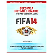 Become a Fut 14 Millionaire: A professional guide to Fifa 14 Ultimate Team coin making (Fifa 14 Ultimate Team Coin Making Guide) (English Edition)