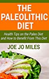 THE PALEOLITHIC DIET: 25 Health Tips on the Paleo Diet and How to Benefit From This Diet
