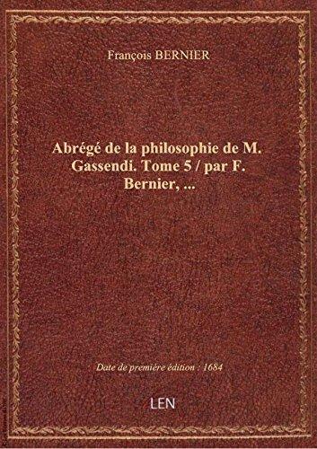 Abrégé de la philosophie de M. Gassendi. Tome 5 / par F. Bernier,... par François BERNIER