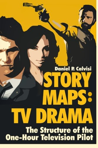 STORY MAPS: TV Drama: The Structure of the One-Hour Television Pilot: Volume 4
