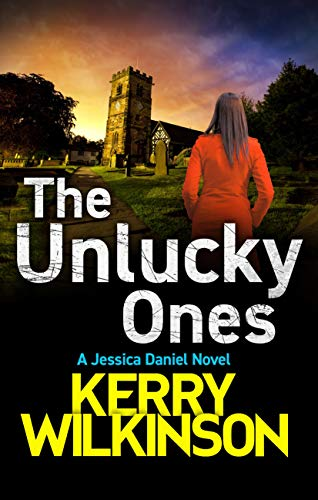 The Unlucky Ones (Jessica Daniel series Book 14) by [Wilkinson, Kerry]