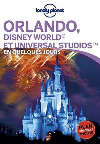 Orlando, Disney World® et Universal Studios˜ En quelques jours - 1ed par Lonely Planet LONELY PLANET