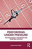 Performing Under Pressure: Psychological Strategies for Sporting Success (English Edition)