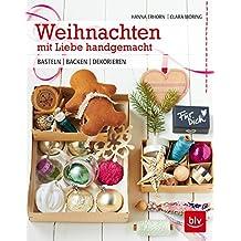 Weihnachten mit Liebe handgemacht: Basteln - Backen - Dekorieren