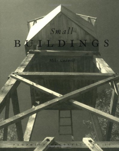 Pamphlet Architecture 17: Small Buildings (Pamphlet Architecture 1)