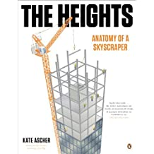 The Heights: Anatomy of a Skyscraper by Kate Ascher (2013-11-05)