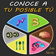 Conoce a tu posible tú [Know Your Possible]: Mejora en lo importante: salud, trabajo y conducta [Improving on What Matters: Health, Work and Conduct]
