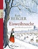 Eisweihnacht: Eine Wundergeschichte von Ruth Berger