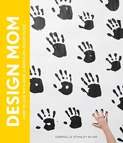 Design Mom: How to Live with Kids : a Room-by-Room Guide por Gabrielle Stanley Blair