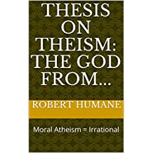 Thesis on Theism: The God from...: Moral Atheism = Irrational