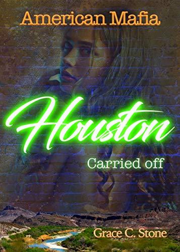 American Mafia: Houston Carried off von [Stone, Grace C.]
