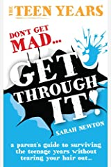 The Teen Years - Don't Get Mad - Get Through: A parent's guide to surviving the teenage years without tearing your hair out... Kindle Edition