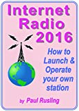 Internet Radio 2016: How to launch and operate your own radio station (English Edition)