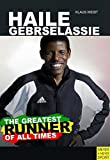 Haile Gebrselassie - The Greatest Runner of All Time by Klaus Weidt (2011-04-15)