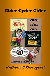 CIDER CYDER CIDER - a few jottings on alcoholic cider, how to make it and how to cook with it (Thorogoods Cider Collection Book 2) (English Edition)