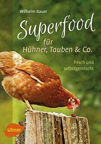 Superfood für Hühner, Tauben und Co.: Frisch und selbstgemischt - Bauern-garten
