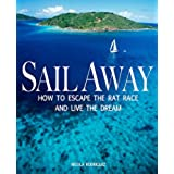 Sail Away: Change Your Life: How to Escape the Rat Race & Live The Dream