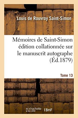 Mémoires de Saint-Simon édition collationnée sur le manuscrit autographe Tome 13