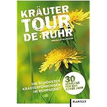 Kräutertour de Ruhr: Die schönsten Kräuterführungen im Ruhrgebiet. 30 Ausflüge für das ganze Jahr