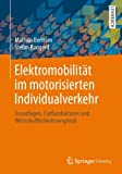 Elektromobilität im motorisierten Individualverkehr: Grundlagen, Einflussfaktoren und Wirtschaftlichkeitsvergleich (German Edition) - Mathias Bertram, Stefan  Bongard