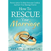 How To Rescue Your Marriage: Proven Advice To Help Overcome Conflicts And Save Your Marriage Forever (Marriage Books Series Book 1) (English Edition)