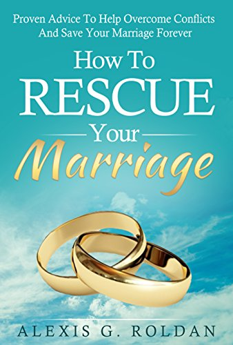 How To Rescue Your Marriage Proven Advice To Help Overcome