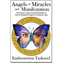 ANGELS OF MIRACLES AND MANIFESTATION: 144 Names, Sigils and Stewardships To Call the Magickal Angels of Celestine Light (English Edition)