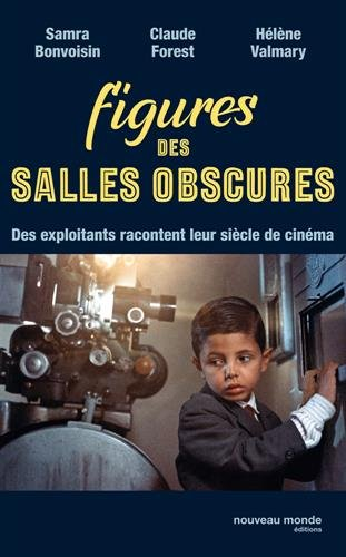 Figures des salles obscures : Des exploitants racontent leur siècle de cinéma
