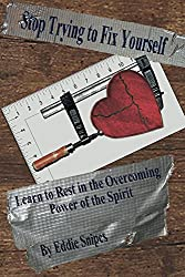 Stop Trying to Fix Yourself: Learn to Rest in the Overcoming Power of the Spirit