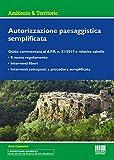 Autorizzazione paesaggistica semplificata. Guida commentata al d.P.R. n. 31/2017 e relative tabelle