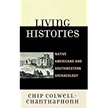 Living Histories: Native Americans and Southwestern Archaeology (Issues in Southwest Archaeology) by Chip Colwell-Chanthaphonh (2010-11-16)