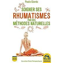 Soigner ses Rhumatismes: par des méthodes naturelles (Nouvelles Pistes Thérapeutiques)