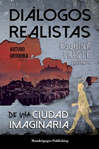 Diálogos Realistas de una Ciudad Imaginaria: Esquina Triste Presenta (The 10 Books Project nº 5) por Arturo Ordorika