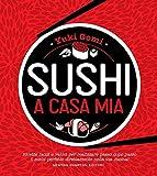 Scarica Libro Sushi a casa mia Ricette facili e veloci per realizzare passo dopo passo il sushi perfetto direttamente nella tua cucina (PDF,EPUB,MOBI) Online Italiano Gratis
