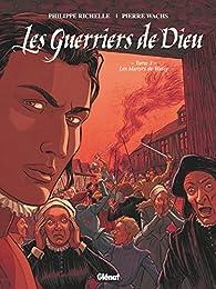 Les Guerriers de Dieu, tome 3 : Les Martyrs de Wassy par Philippe Richelle