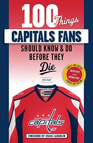 100 Things Capitals Fans Should Know & Do Before They Die: Stanley Cup Edition (100 Things...Fans Should Know) (English Edition) por Ben Raby
