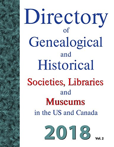 Directory of Genealogical and Historical Societies, Libraries and Museums in the Us and Canada, 2018: Volume 2