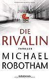 Die Rivalin: Thriller - Michael Robotham