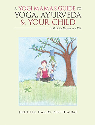 A Yogi MamaS Guide to Yoga, Ayurveda and Your Child: A Book ...