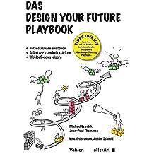 Das Design your Future Playbook: Veränderungen anstoßen, Selbstwirksamkeit stärken, Wohlbefinden steigern